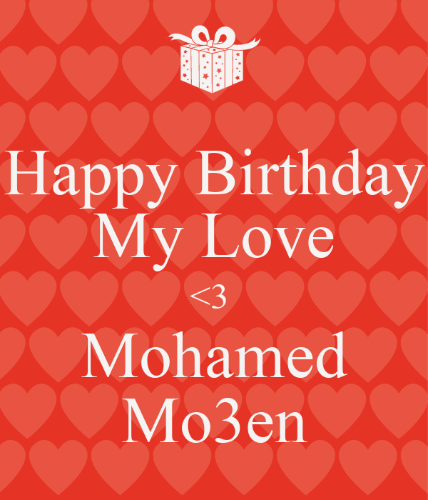Happy Birthday My Love <3  Mohamed Mo3en