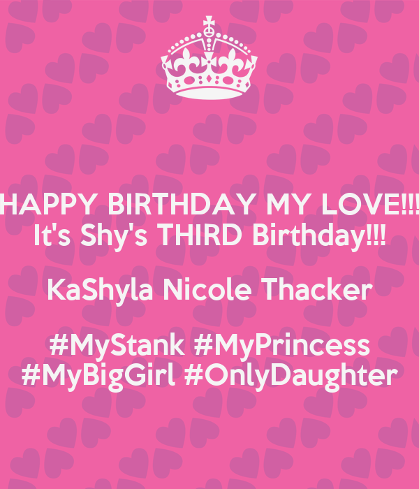 HAPPY BIRTHDAY MY LOVE!!! It's Shy's THIRD Birthday!!! KaShyla Nicole Thacker #MyStank #MyPrincess #MyBigGirl #OnlyDaughter