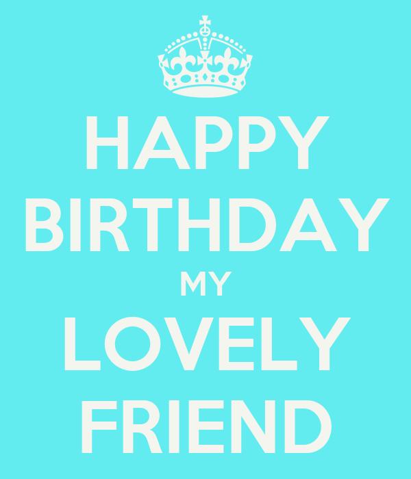 HAPPY BIRTHDAY MY LOVELY FRIEND