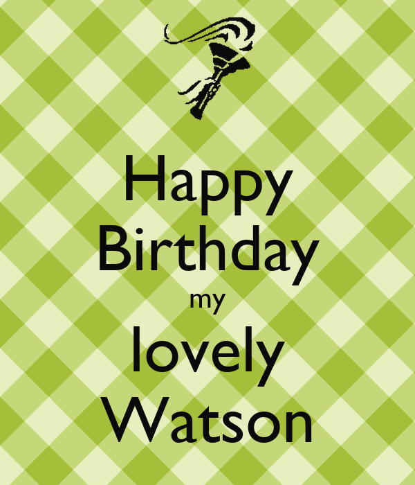 Happy Birthday my lovely Watson