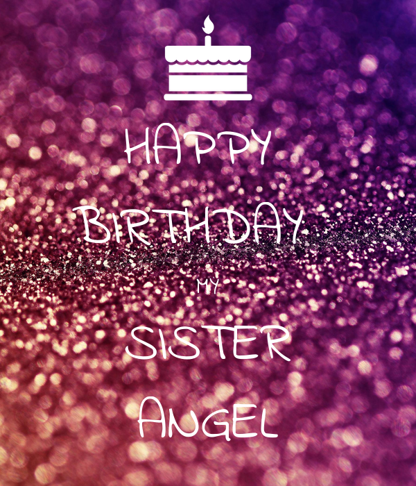 HAPPY  BIRTHDAY   MY SISTER ANGEL