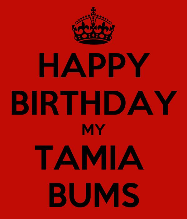 HAPPY BIRTHDAY MY TAMIA  BUMS