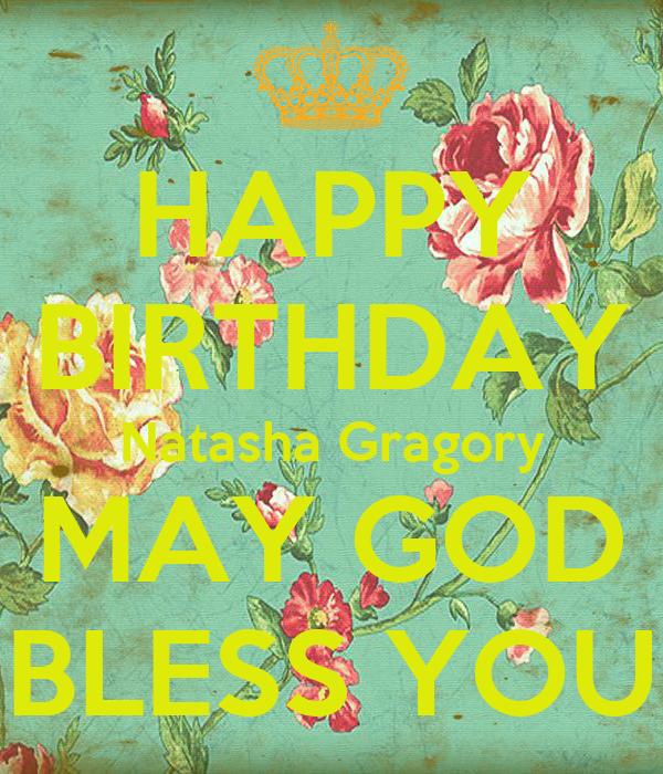 HAPPY BIRTHDAY Natasha Gragory MAY GOD BLESS YOU