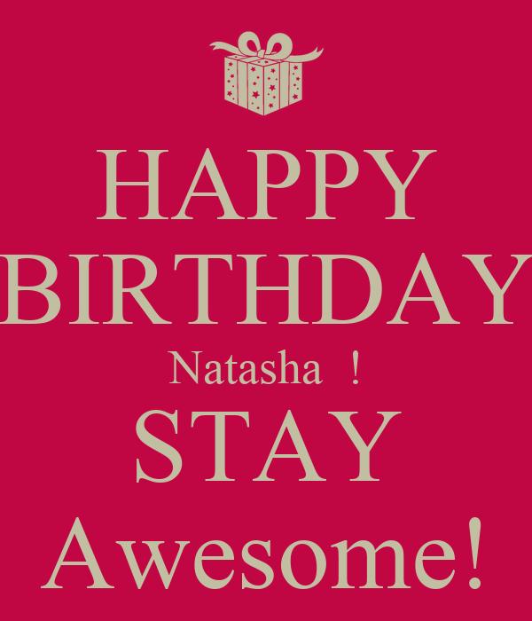 HAPPY BIRTHDAY Natasha  ! STAY Awesome!