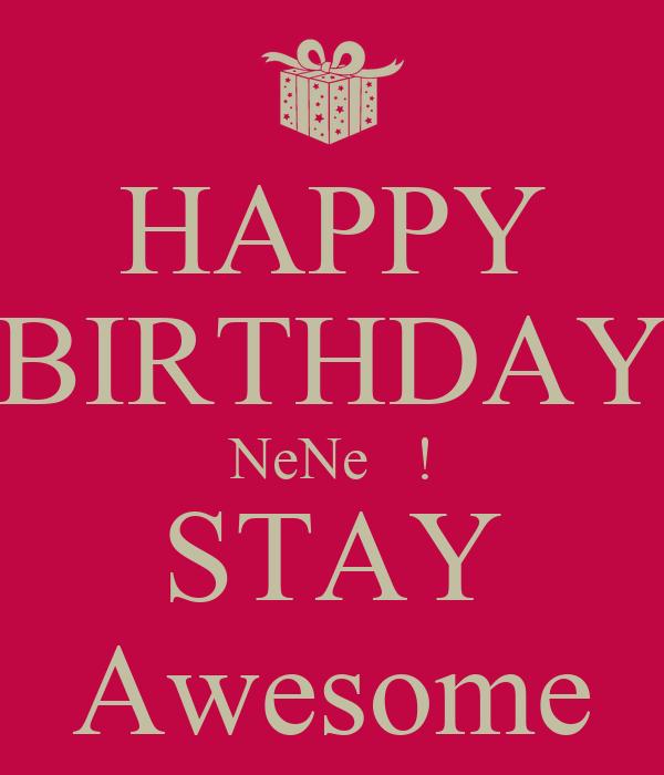HAPPY BIRTHDAY NeNe   ! STAY Awesome