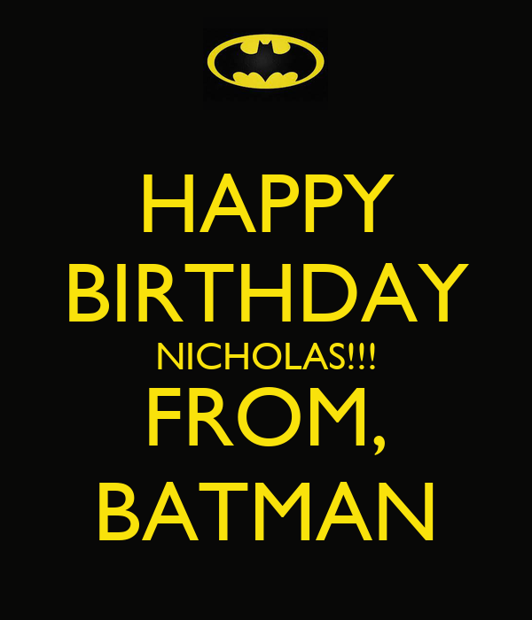 happy birthday nicholas from batman poster steve. Black Bedroom Furniture Sets. Home Design Ideas