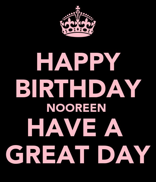HAPPY BIRTHDAY NOOREEN  HAVE A  GREAT DAY