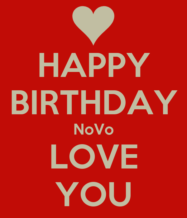 HAPPY BIRTHDAY NoVo LOVE YOU