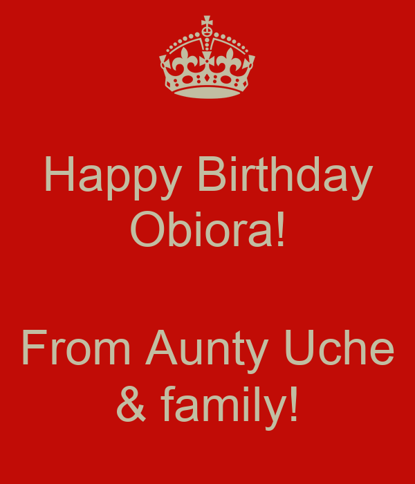 Happy Birthday Obiora!  From Aunty Uche & family!