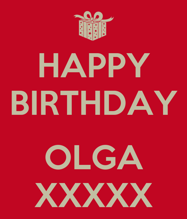 HAPPY BIRTHDAY  OLGA XXXXX