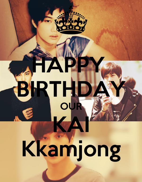 HAPPY  BIRTHDAY OUR KAI Kkamjong