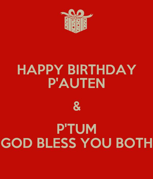 HAPPY BIRTHDAY P'AUTEN & P'TUM GOD BLESS YOU BOTH