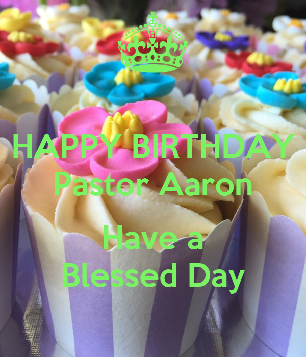 HAPPY BIRTHDAY Pastor Aaron  Have a Blessed Day