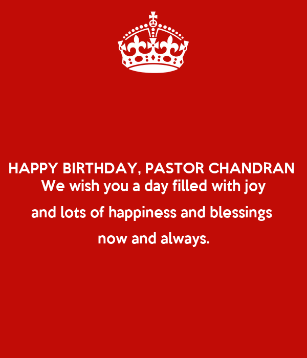HAPPY BIRTHDAY, PASTOR CHANDRAN  We wish you a day filled with joy and lots of happiness and blessings  now and always.