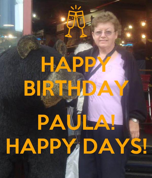 HAPPY BIRTHDAY  PAULA! HAPPY DAYS!
