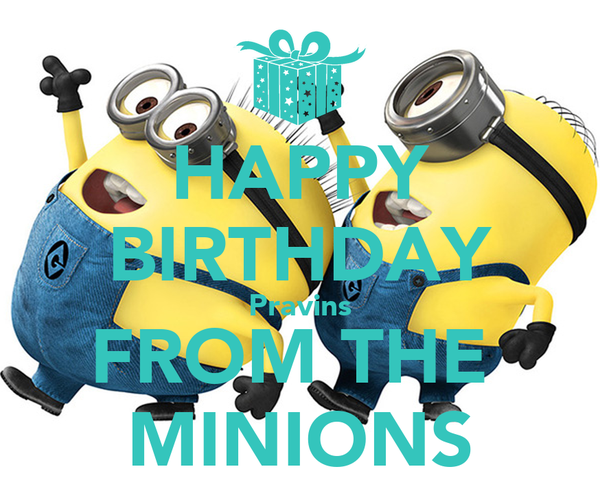 HAPPY BIRTHDAY Pravins FROM THE  MINIONS