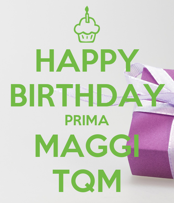 HAPPY BIRTHDAY PRIMA MAGGI TQM