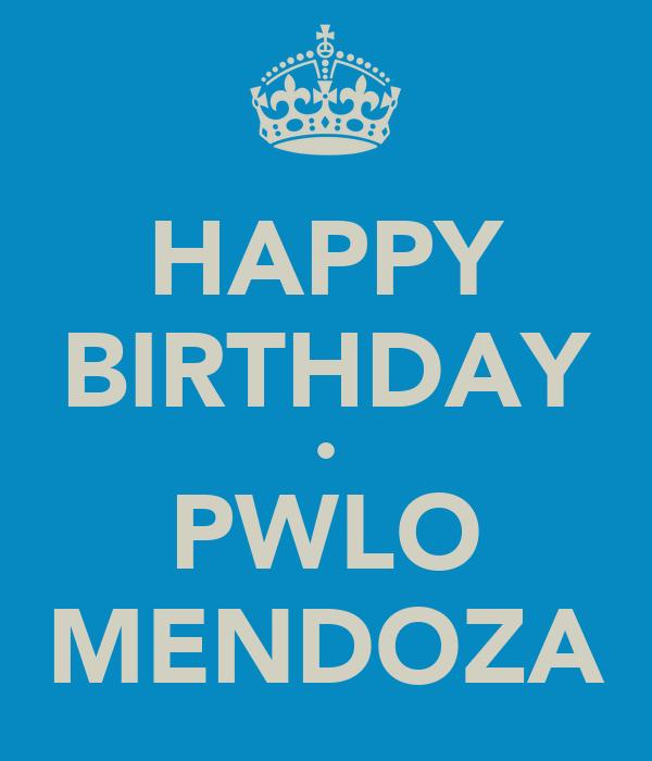 HAPPY BIRTHDAY • PWLO MENDOZA