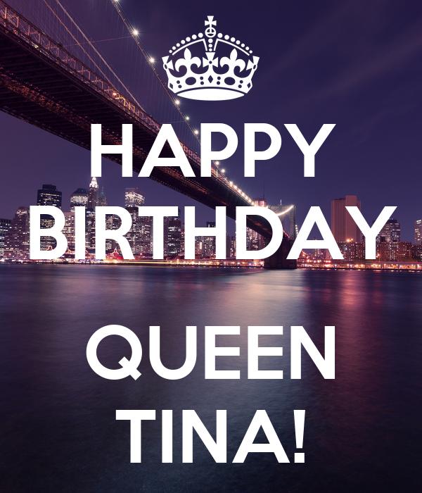 HAPPY BIRTHDAY  QUEEN TINA!