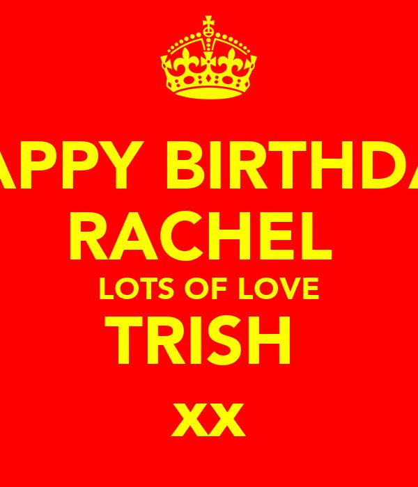 HAPPY BIRTHDAY RACHEL  LOTS OF LOVE TRISH  xx