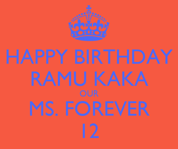HAPPY BIRTHDAY RAMU KAKA OUR MS. FOREVER 12