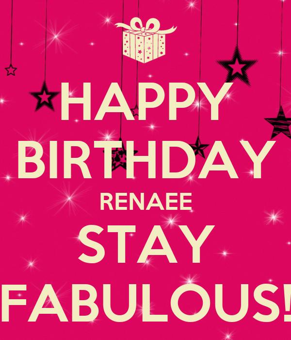 HAPPY BIRTHDAY RENAEE STAY FABULOUS!