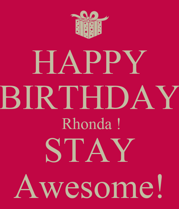 HAPPY BIRTHDAY  Rhonda ! STAY Awesome!