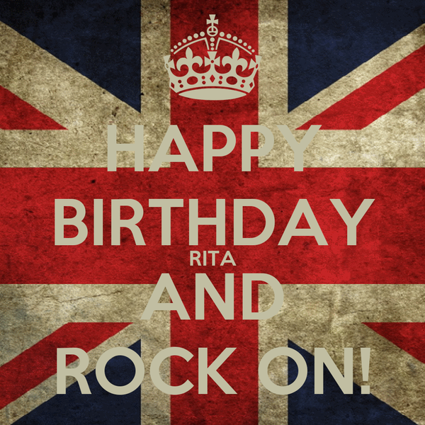 HAPPY BIRTHDAY RITA AND ROCK ON!