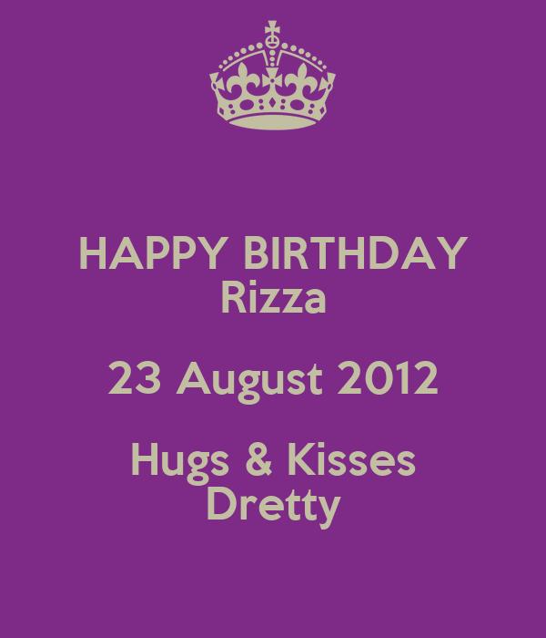 HAPPY BIRTHDAY Rizza 23 August 2012 Hugs & Kisses Dretty