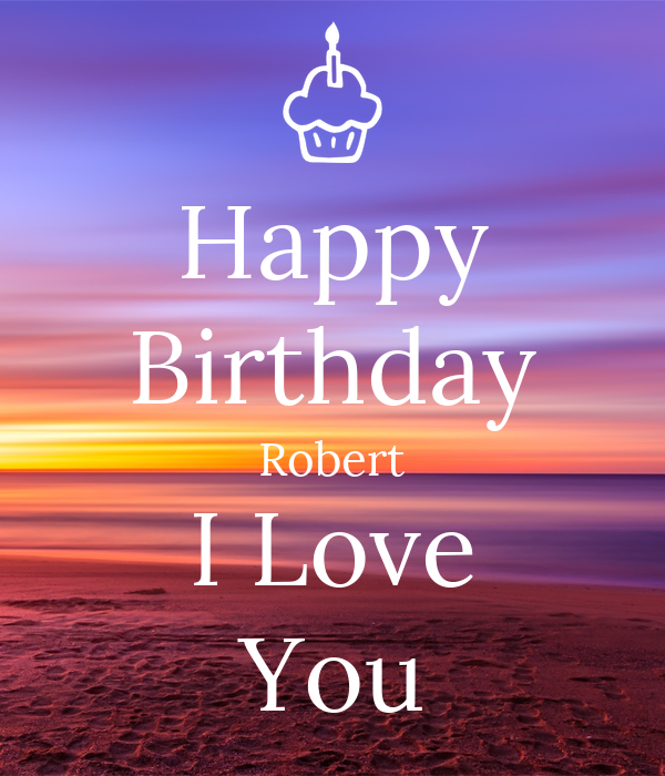 Happy Birthday Robert I Love You Poster