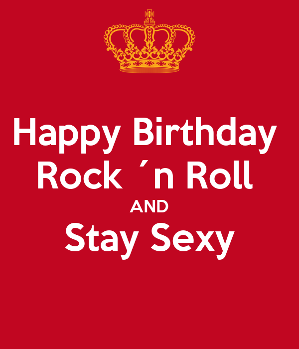 Happy Birthday  Rock ´n Roll  AND Stay Sexy