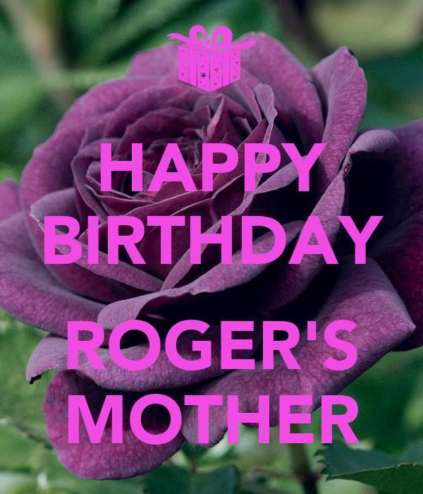 HAPPY BIRTHDAY  ROGER'S MOTHER