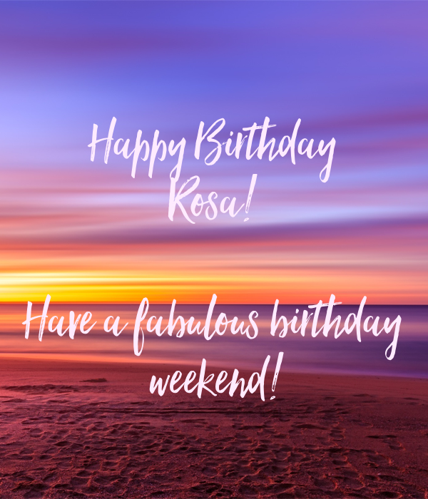 happy birthday rosa Happy Birthday Rosa! Have a fabulous birthday weekend! Poster  happy birthday rosa