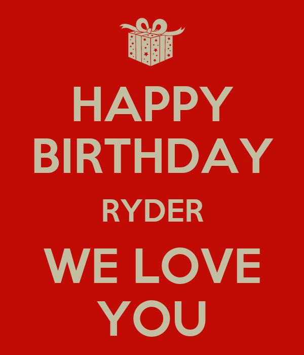 HAPPY BIRTHDAY RYDER WE LOVE YOU