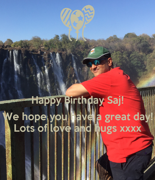 Happy Birthday Saj!  We hope you have a great day! Lots of love and hugs xxxx