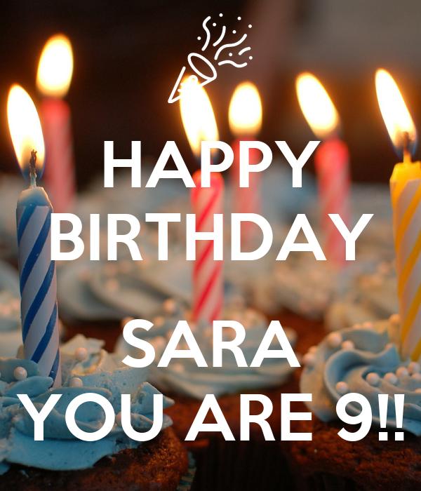 HAPPY BIRTHDAY  SARA YOU ARE 9!!