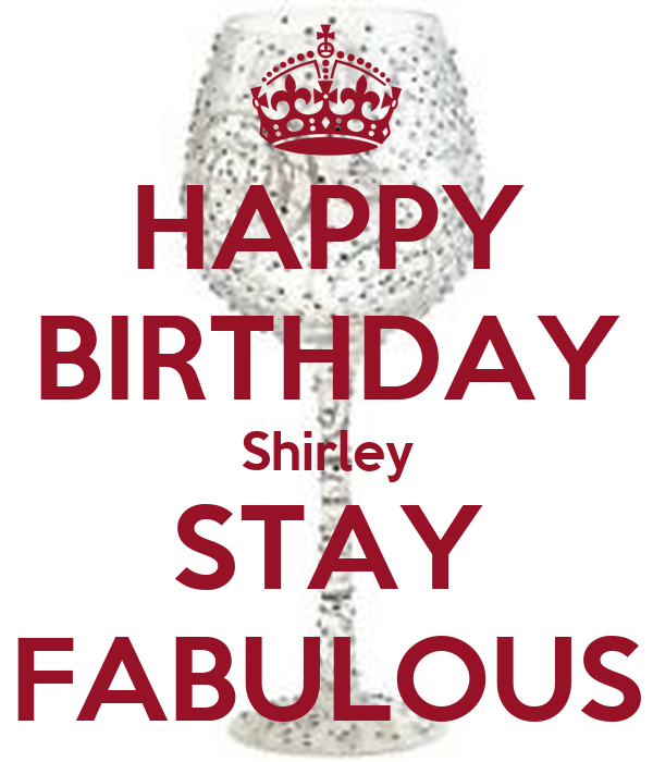 HAPPY BIRTHDAY Shirley STAY FABULOUS