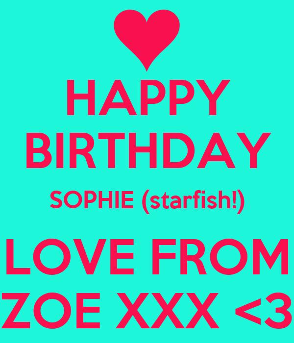HAPPY BIRTHDAY SOPHIE (starfish!) LOVE FROM ZOE XXX <3