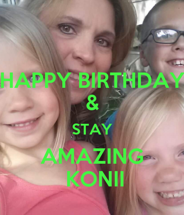 HAPPY BIRTHDAY & STAY AMAZING  KONII