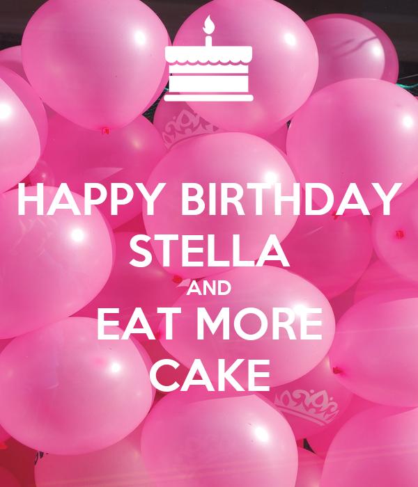HAPPY BIRTHDAY STELLA AND EAT MORE CAKE