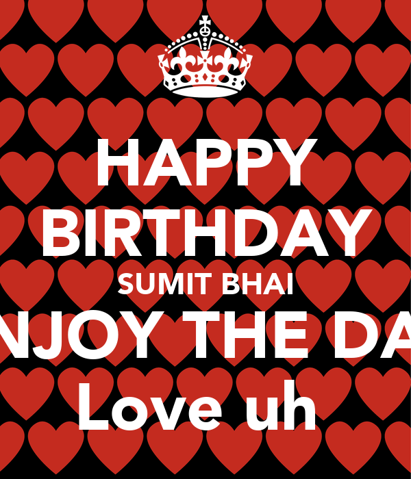 HAPPY BIRTHDAY SUMIT BHAI ENJOY THE DAY Love uh
