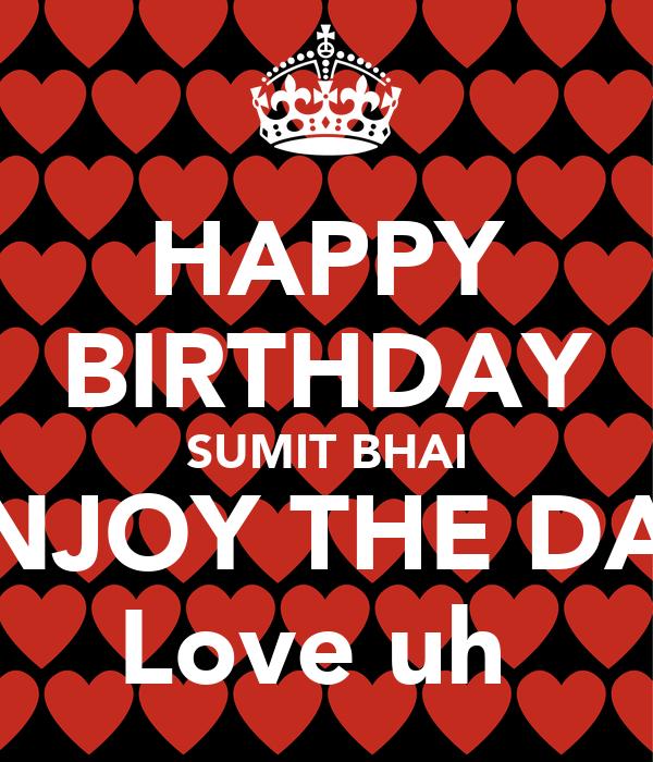 HAPPY BIRTHDAY SUMIT BHAI ENJOY THE DAY Love uh