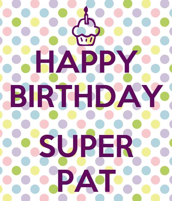 HAPPY BIRTHDAY  SUPER PAT