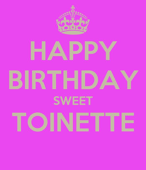 HAPPY BIRTHDAY SWEET TOINETTE