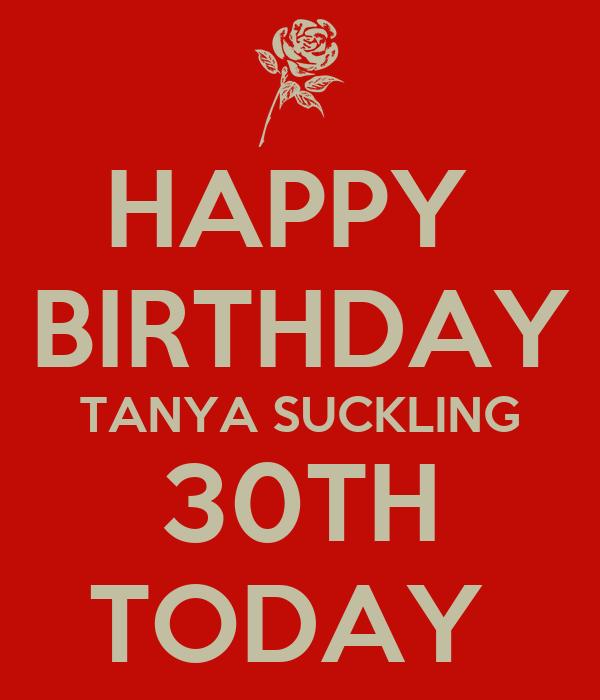 HAPPY  BIRTHDAY TANYA SUCKLING 30TH TODAY