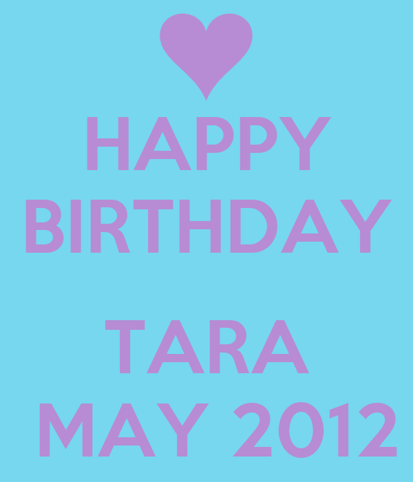 HAPPY BIRTHDAY              TARA  MAY 2012