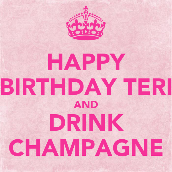 HAPPY BIRTHDAY TERI AND DRINK CHAMPAGNE Poster