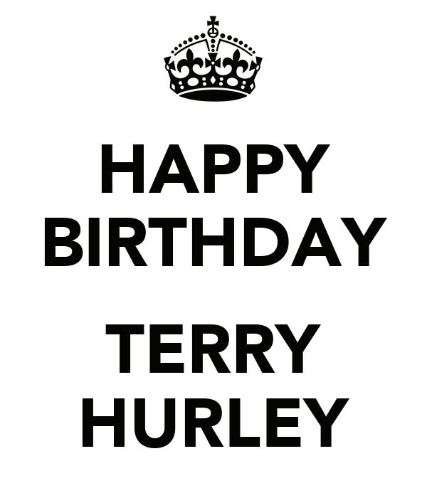 HAPPY BIRTHDAY  TERRY HURLEY