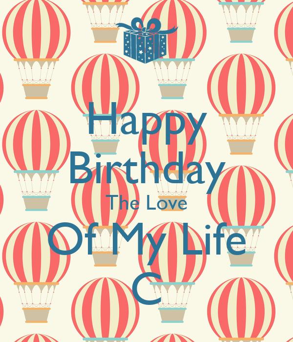 Happy Birthday The Love Of My Life C