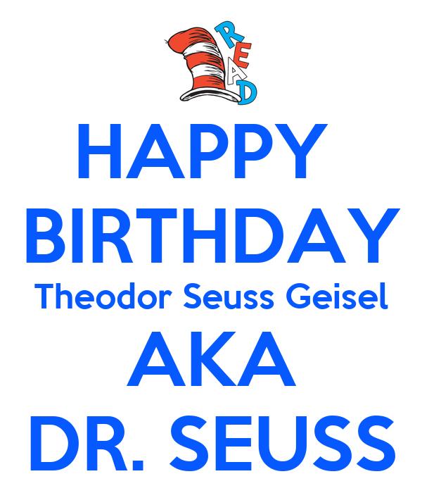 HAPPY  BIRTHDAY Theodor Seuss Geisel AKA DR. SEUSS